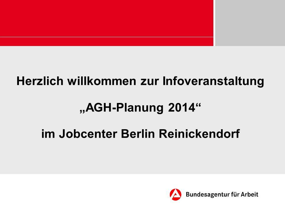 Herzlich willkommen zur Infoveranstaltung AGH-Planung 2014 im Jobcenter Berlin Reinickendorf