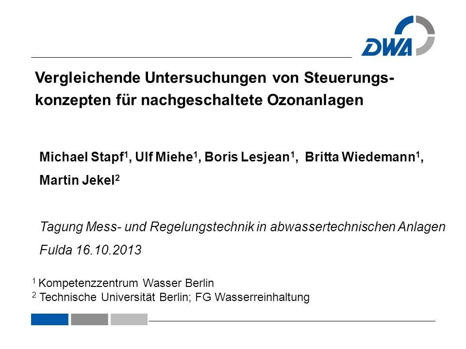 Vergleichende Untersuchungen von Steuerungs- konzepten für nachgeschaltete Ozonanlagen Michael Stapf 1, Ulf Miehe 1, Boris Lesjean 1, Britta Wiedemann