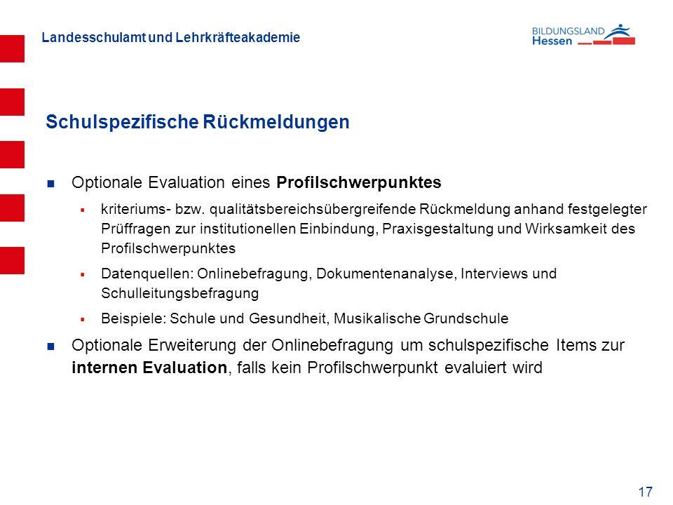 Landesschulamt und Lehrkräfteakademie 17 Schulspezifische Rückmeldungen Optionale Evaluation eines Profilschwerpunktes kriteriums- bzw. qualitätsberei
