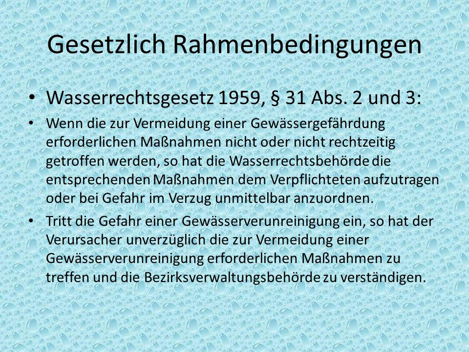 Gesetzlich Rahmenbedingungen Wasserrechtsgesetz 1959, § 31 Abs. 2 und 3: Wenn die zur Vermeidung einer Gewässergefährdung erforderlichen Maßnahmen nic