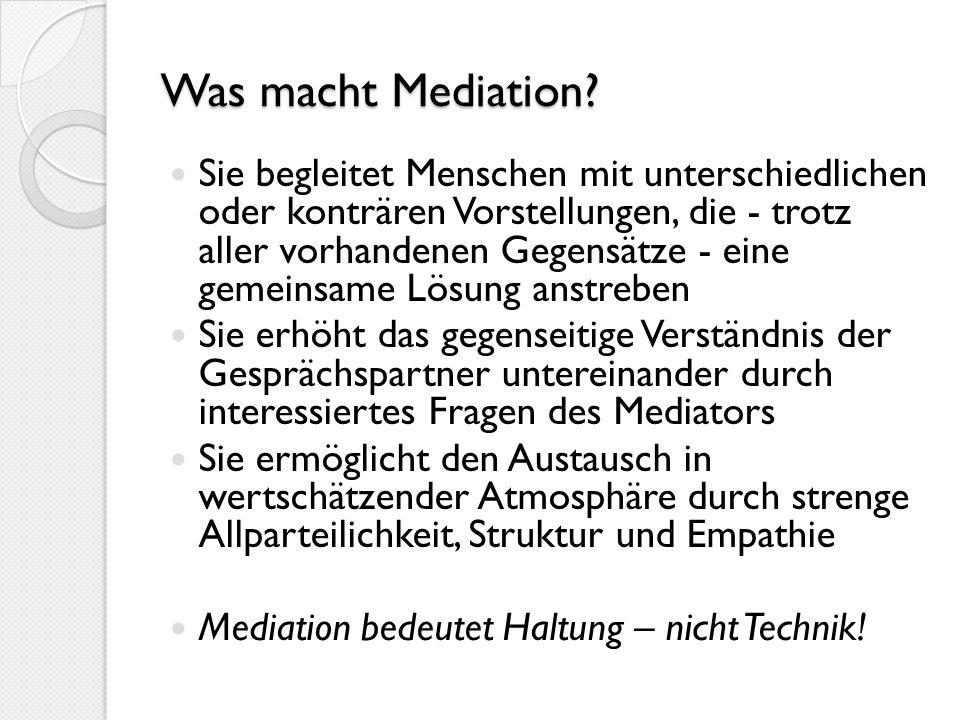 Was macht Mediation? Sie begleitet Menschen mit unterschiedlichen oder konträren Vorstellungen, die - trotz aller vorhandenen Gegensätze - eine gemein
