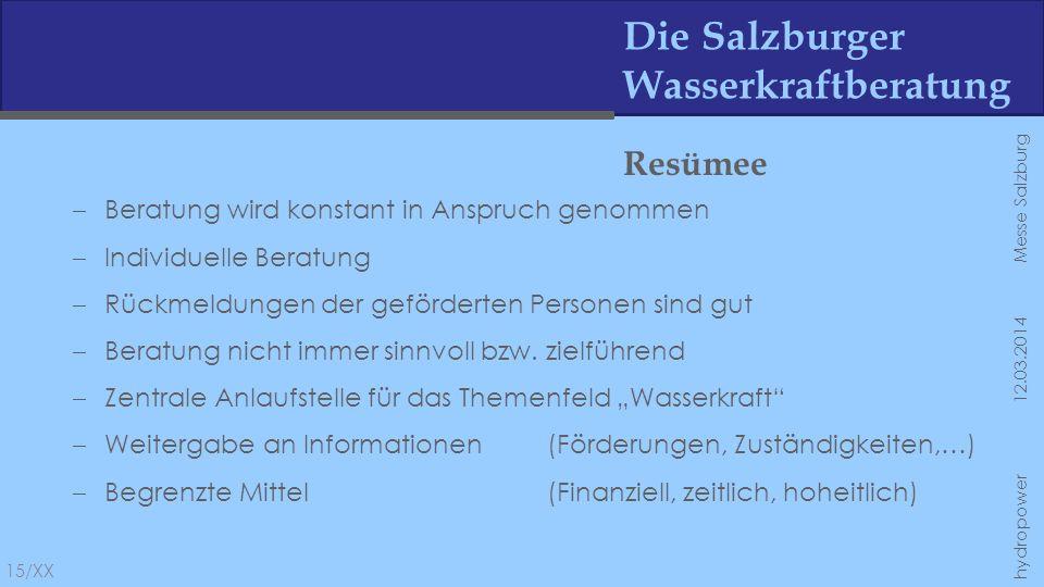 Die Salzburger Wasserkraftberatung Resümee 15/XX hydropower 12.03.2014 Messe Salzburg Beratung wird konstant in Anspruch genommen Individuelle Beratun