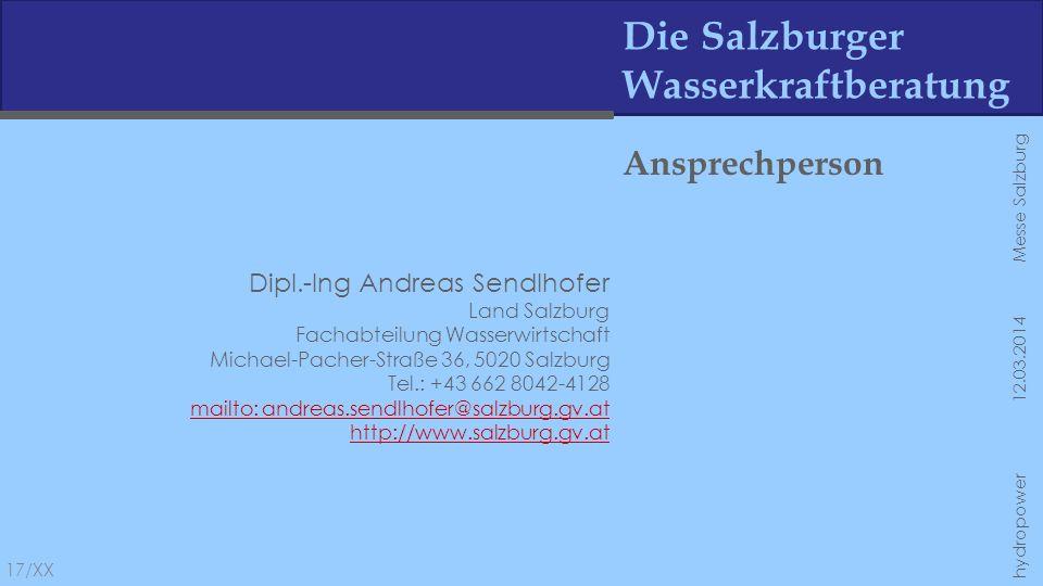Die Salzburger Wasserkraftberatung Ansprechperson Dipl.-Ing Andreas Sendlhofer Land Salzburg Fachabteilung Wasserwirtschaft Michael-Pacher-Straße 36,