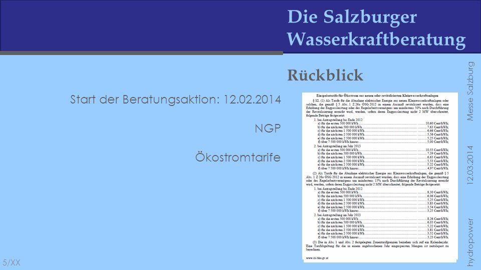 Die Salzburger Wasserkraftberatung Rückblick Start der Beratungsaktion: 12.02.2014 NGP Ökostromtarife Förderung Gewässerökologie (letztmalige Einreichungstremin:10.04.2014) 6/XX hydropower 12.03.2014 Messe Salzburg
