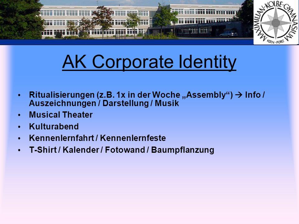 AK Corporate Identity Ritualisierungen (z.B. 1x in der Woche Assembly) Info / Auszeichnungen / Darstellung / Musik Musical Theater Kulturabend Kennenl