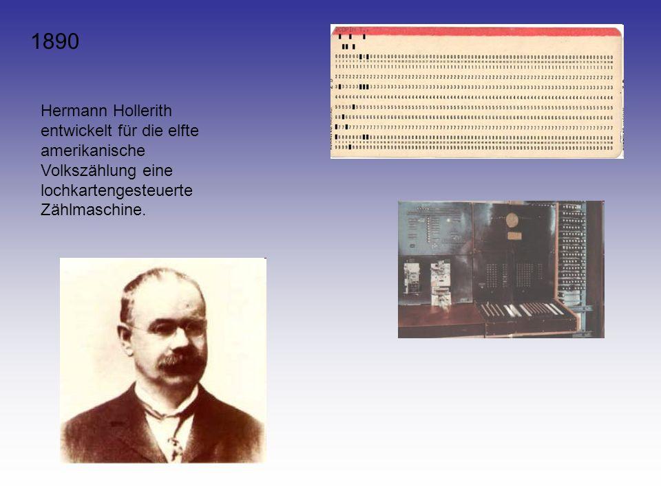 1890 Hermann Hollerith entwickelt für die elfte amerikanische Volkszählung eine lochkartengesteuerte Zählmaschine.