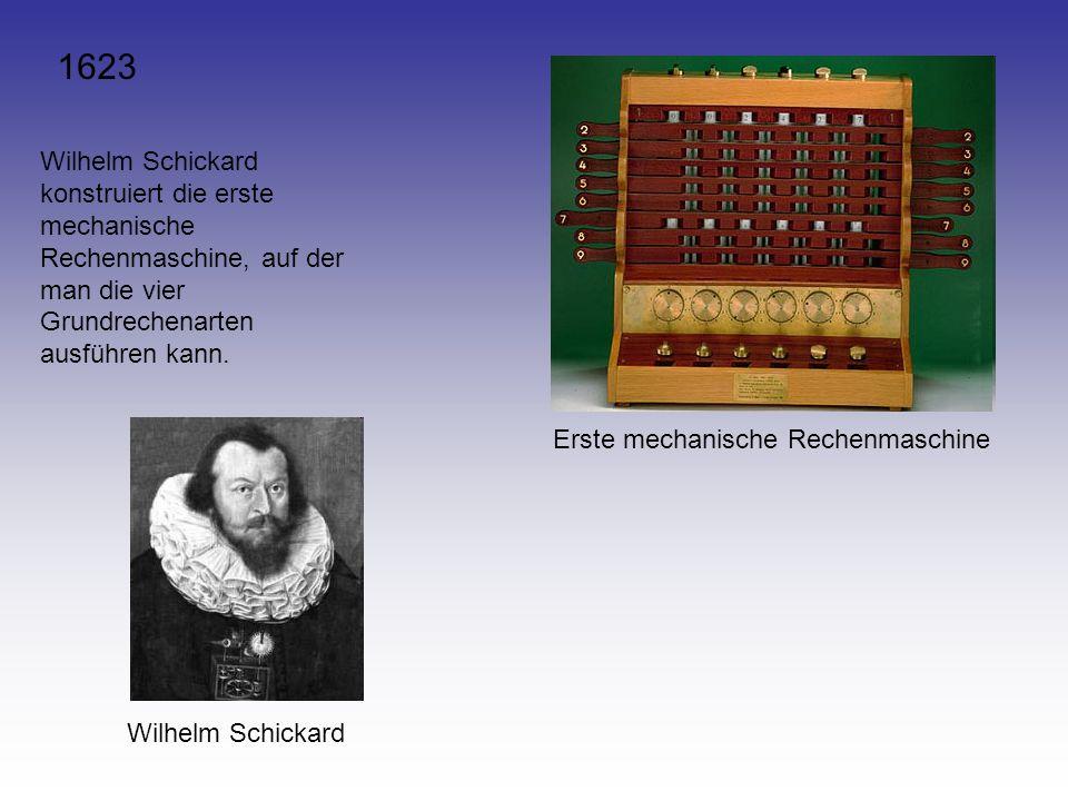 1623 Wilhelm Schickard konstruiert die erste mechanische Rechenmaschine, auf der man die vier Grundrechenarten ausführen kann. Erste mechanische Reche