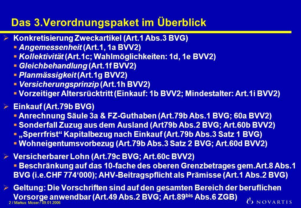 2 / Markus Moser / 09.01.2006 Das 3.Verordnungspaket im Überblick Konkretisierung Zweckartikel (Art.1 Abs.3 BVG) Angemessenheit (Art.1, 1a BVV2) Kolle