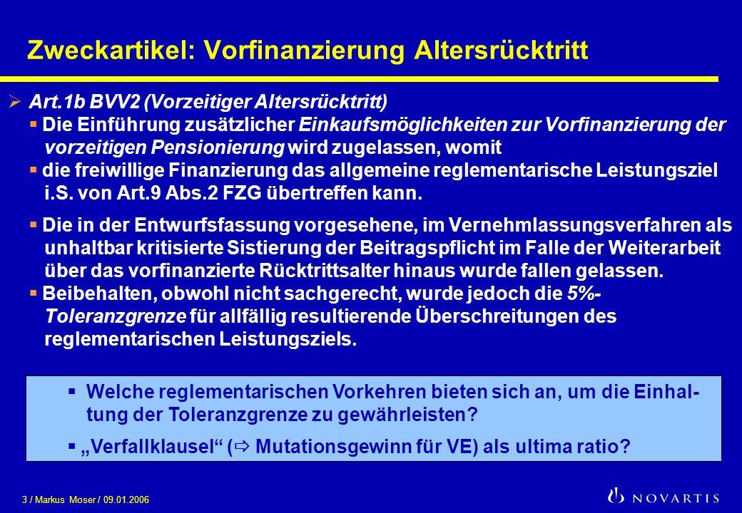 3 / Markus Moser / 09.01.2006 Zweckartikel: Vorfinanzierung Altersrücktritt Art.1b BVV2 (Vorzeitiger Altersrücktritt) Die Einführung zusätzlicher Eink