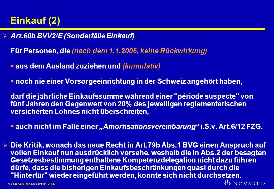 5 / Markus Moser / 09.01.2006 Einkauf (2) Art.60b BVV2/E (Sonderfälle Einkauf) Für Personen, die (nach dem 1.1.2006, keine Rückwirkung) aus dem Auslan