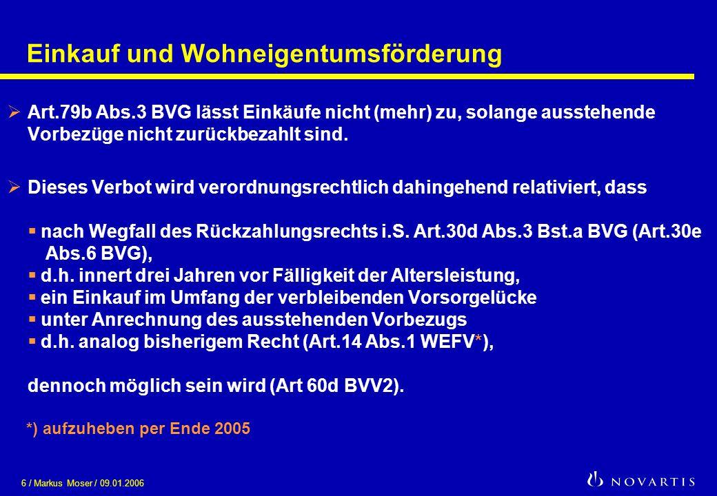 6 / Markus Moser / 09.01.2006 Einkauf und Wohneigentumsförderung Art.79b Abs.3 BVG lässt Einkäufe nicht (mehr) zu, solange ausstehende Vorbezüge nicht