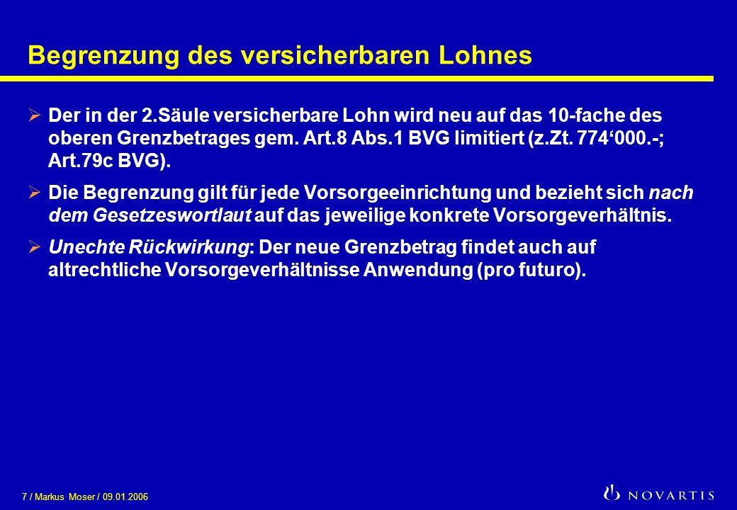 7 / Markus Moser / 09.01.2006 Begrenzung des versicherbaren Lohnes Der in der 2.Säule versicherbare Lohn wird neu auf das 10-fache des oberen Grenzbet