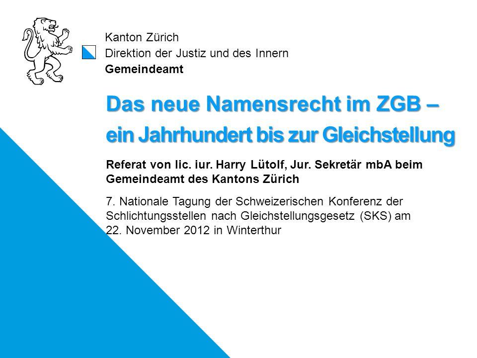 Kanton Zürich Direktion der Justiz und des Innern Gemeindeamt Das neue Namensrecht im ZGB – ein Jahrhundert bis zur Gleichstellung Referat von lic. iu