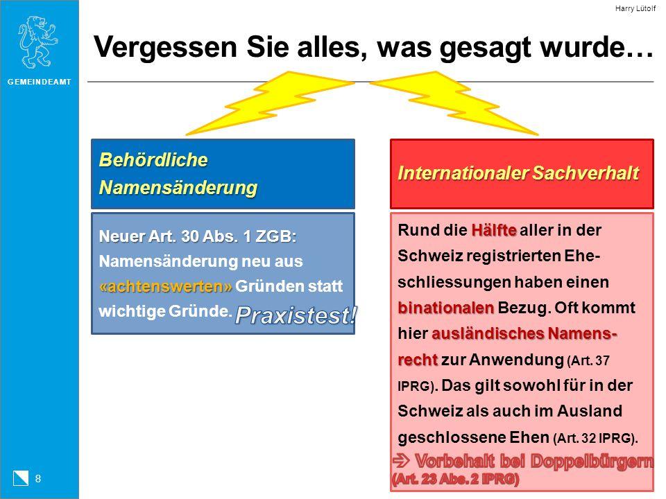 GEMEINDEAMT 9 Harry Lütolf Exkurs I: Gleichgeschlechtliche Partnerschaften Erstmalige Regelung der Namensführung Eintragung der Partnerschaft: Beibehaltung des Namens als Regel (nPartG Art.