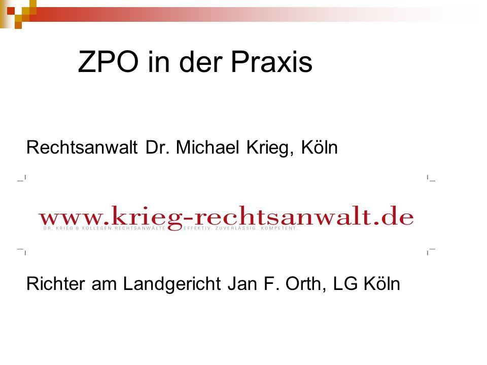 ZPO in der Praxis Rechtsanwalt Dr. Michael Krieg, Köln Richter am Landgericht Jan F. Orth, LG Köln