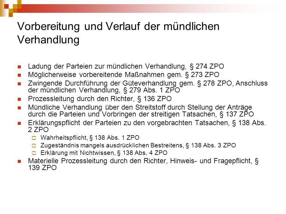 Vorbereitung und Verlauf der mündlichen Verhandlung Ladung der Parteien zur mündlichen Verhandlung, § 274 ZPO Möglicherweise vorbereitende Maßnahmen gem.