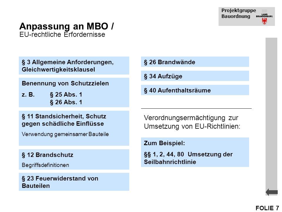 Projektgruppe Bauordnung FOLIE 7 Benennung von Schutzzielen z. B. § 25 Abs. 1 § 26 Abs. 1 Anpassung an MBO / EU-rechtliche Erfordernisse § 3 Allgemein