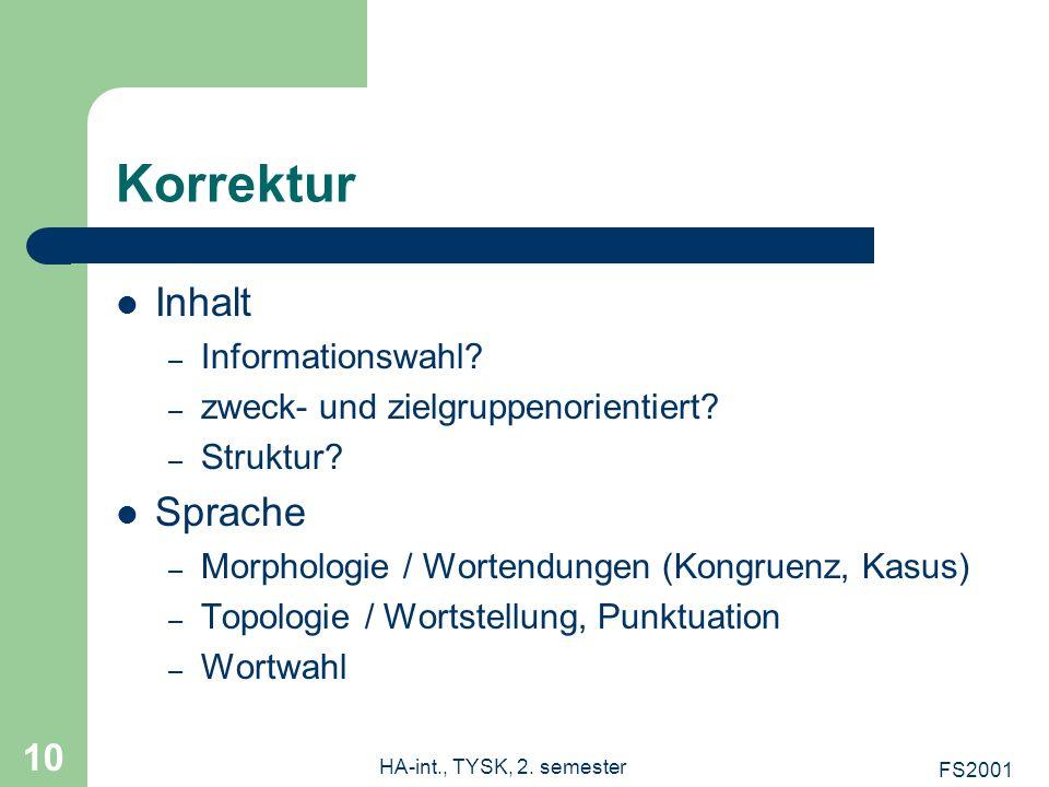 FS2001 HA-int., TYSK, 2. semester 10 Korrektur Inhalt – Informationswahl? – zweck- und zielgruppenorientiert? – Struktur? Sprache – Morphologie / Wort