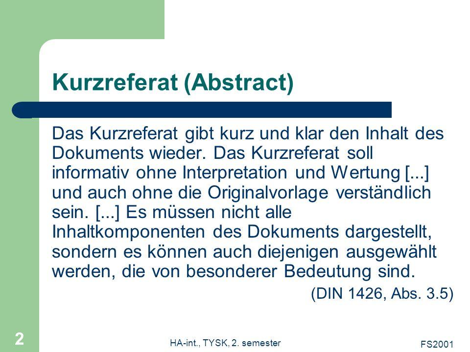 FS2001 HA-int., TYSK, 2. semester 2 Kurzreferat (Abstract) Das Kurzreferat gibt kurz und klar den Inhalt des Dokuments wieder. Das Kurzreferat soll in