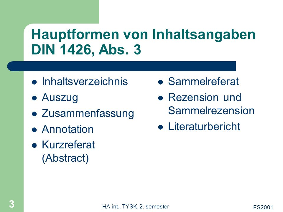 FS2001 HA-int., TYSK, 2. semester 3 Hauptformen von Inhaltsangaben DIN 1426, Abs. 3 Inhaltsverzeichnis Auszug Zusammenfassung Annotation Kurzreferat (