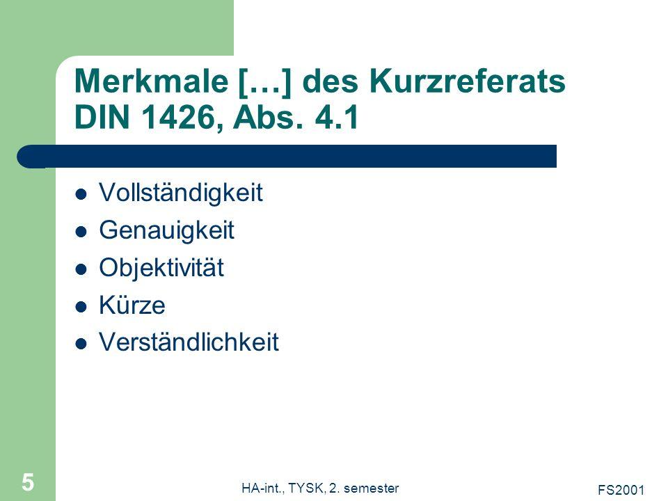 FS2001 HA-int., TYSK, 2. semester 5 Merkmale […] des Kurzreferats DIN 1426, Abs. 4.1 Vollständigkeit Genauigkeit Objektivität Kürze Verständlichkeit
