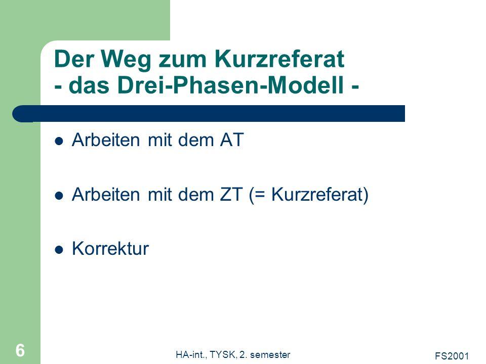 FS2001 HA-int., TYSK, 2. semester 6 Der Weg zum Kurzreferat - das Drei-Phasen-Modell - Arbeiten mit dem AT Arbeiten mit dem ZT (= Kurzreferat) Korrekt