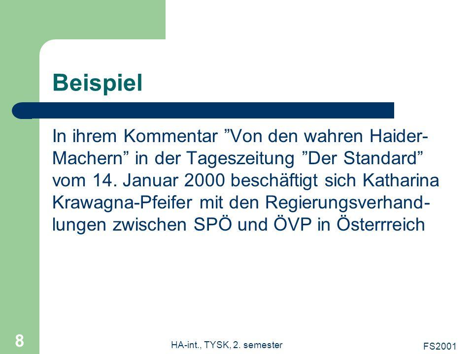 FS2001 HA-int., TYSK, 2. semester 8 Beispiel In ihrem Kommentar Von den wahren Haider- Machern in der Tageszeitung Der Standard vom 14. Januar 2000 be