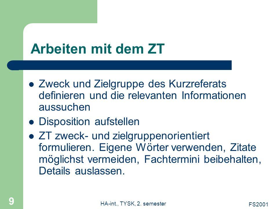 FS2001 HA-int., TYSK, 2. semester 9 Arbeiten mit dem ZT Zweck und Zielgruppe des Kurzreferats definieren und die relevanten Informationen aussuchen Di