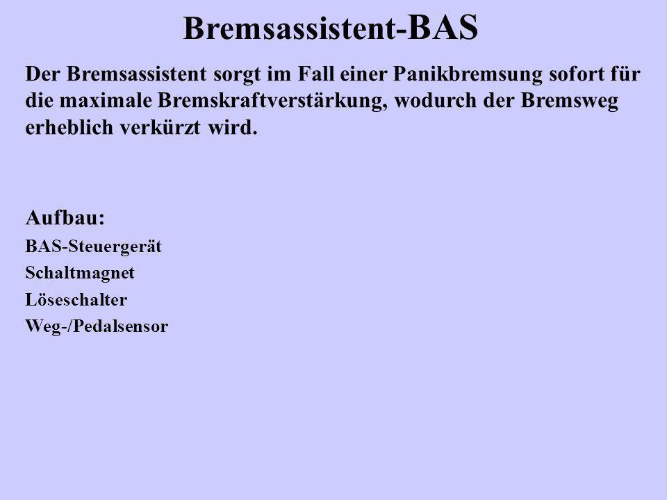 Bremsassistent- BAS Der Bremsassistent sorgt im Fall einer Panikbremsung sofort für die maximale Bremskraftverstärkung, wodurch der Bremsweg erheblich