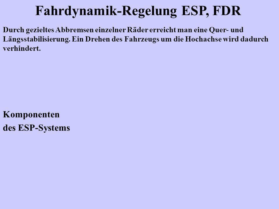 Fahrdynamik-Regelung ESP, FDR Durch gezieltes Abbremsen einzelner Räder erreicht man eine Quer- und Längsstabilisierung.
