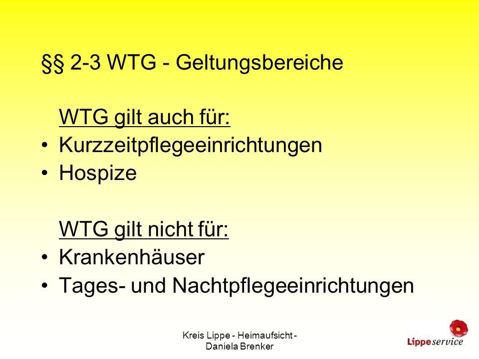 Kreis Lippe - Heimaufsicht - Daniela Brenker §§ 2-3 WTG - Geltungsbereiche WTG gilt auch für: Kurzzeitpflegeeinrichtungen Hospize WTG gilt nicht für: