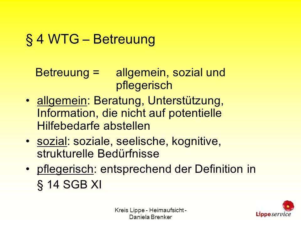 Kreis Lippe - Heimaufsicht - Daniela Brenker § 4 WTG – Betreuung Betreuung = allgemein, sozial und pflegerisch allgemein: Beratung, Unterstützung, Inf