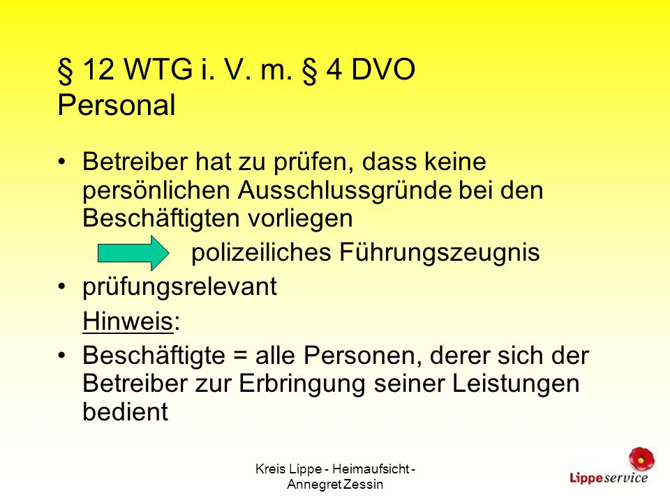 Kreis Lippe - Heimaufsicht - Annegret Zessin § 12 WTG i. V. m. § 4 DVO Personal Betreiber hat zu prüfen, dass keine persönlichen Ausschlussgründe bei