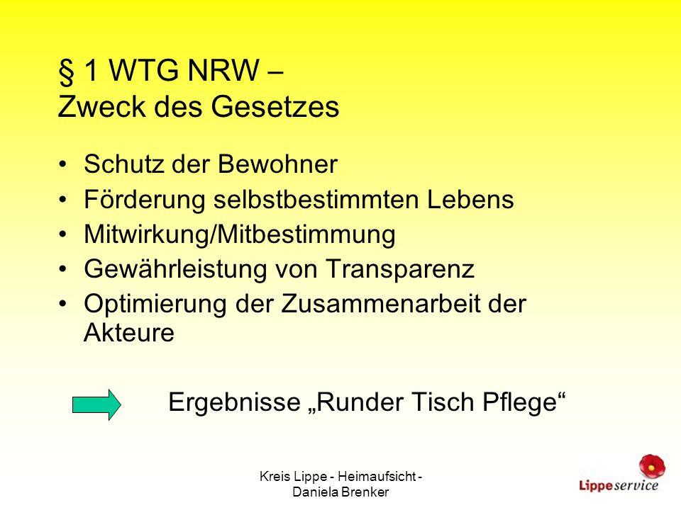 Kreis Lippe - Heimaufsicht - Daniela Brenker § 1 WTG NRW – Zweck des Gesetzes Schutz der Bewohner Förderung selbstbestimmten Lebens Mitwirkung/Mitbest