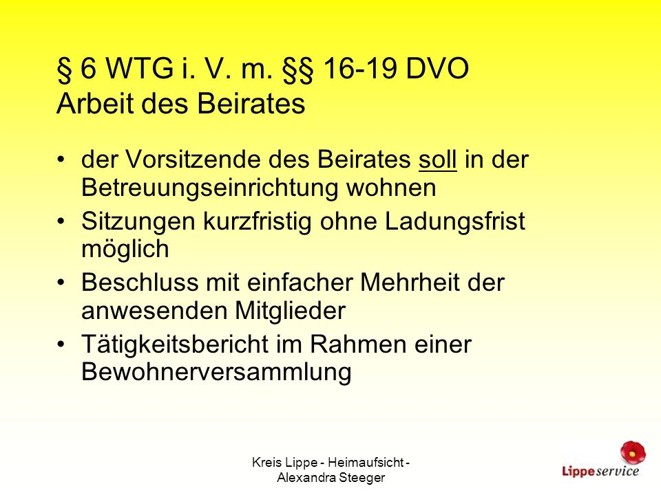 Kreis Lippe - Heimaufsicht - Alexandra Steeger § 6 WTG i. V. m. §§ 16-19 DVO Arbeit des Beirates der Vorsitzende des Beirates soll in der Betreuungsei
