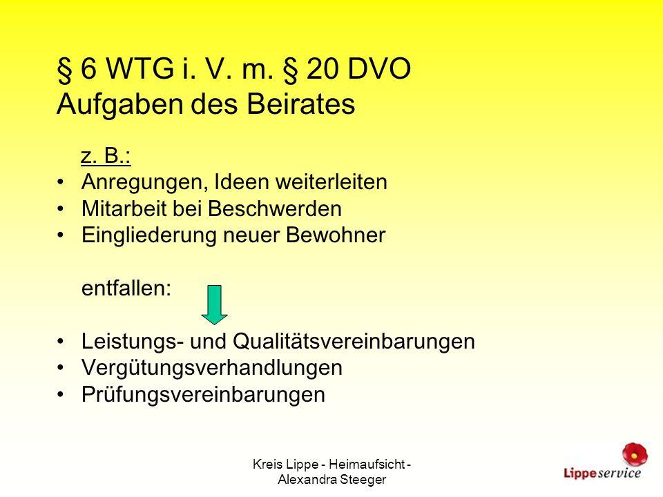 Kreis Lippe - Heimaufsicht - Alexandra Steeger § 6 WTG i. V. m. § 20 DVO Aufgaben des Beirates z. B.: Anregungen, Ideen weiterleiten Mitarbeit bei Bes