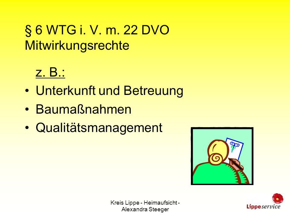 Kreis Lippe - Heimaufsicht - Alexandra Steeger § 6 WTG i. V. m. 22 DVO Mitwirkungsrechte z. B.: Unterkunft und Betreuung Baumaßnahmen Qualitätsmanagem