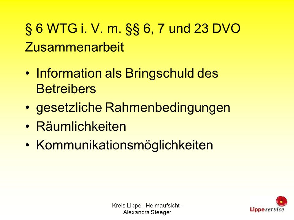 Kreis Lippe - Heimaufsicht - Alexandra Steeger § 6 WTG i. V. m. §§ 6, 7 und 23 DVO Zusammenarbeit Information als Bringschuld des Betreibers gesetzlic