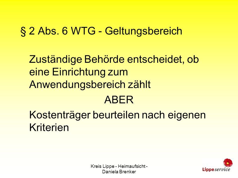 Kreis Lippe - Heimaufsicht - Daniela Brenker § 2 Abs. 6 WTG - Geltungsbereich Zuständige Behörde entscheidet, ob eine Einrichtung zum Anwendungsbereic