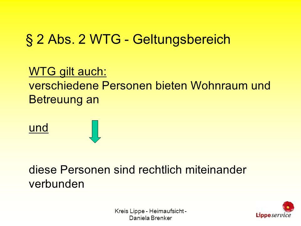 Kreis Lippe - Heimaufsicht - Daniela Brenker § 2 Abs. 2 WTG - Geltungsbereich WTG gilt auch: verschiedene Personen bieten Wohnraum und Betreuung an un