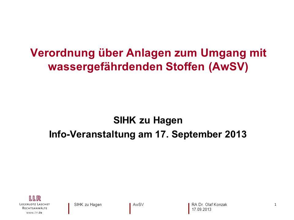 1 www.llr.de SIHK zu HagenAwSV RA Dr. Olaf Konzak 17.09.2013 Verordnung über Anlagen zum Umgang mit wassergefährdenden Stoffen (AwSV) SIHK zu Hagen In