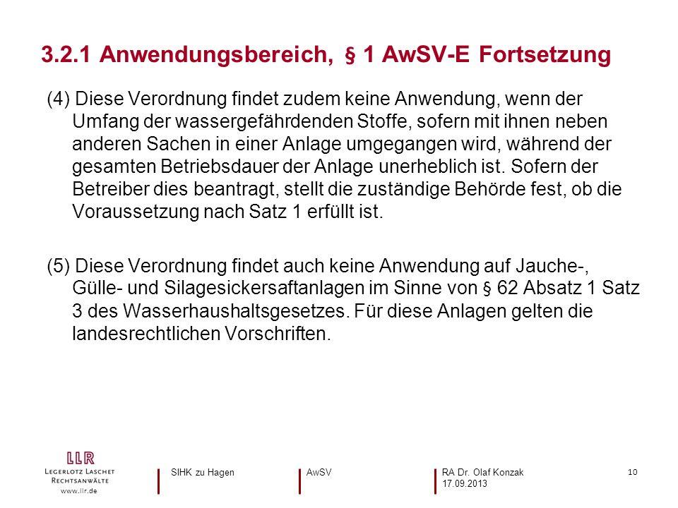 10 www.llr.de (4) Diese Verordnung findet zudem keine Anwendung, wenn der Umfang der wassergefährdenden Stoffe, sofern mit ihnen neben anderen Sachen in einer Anlage umgegangen wird, während der gesamten Betriebsdauer der Anlage unerheblich ist.