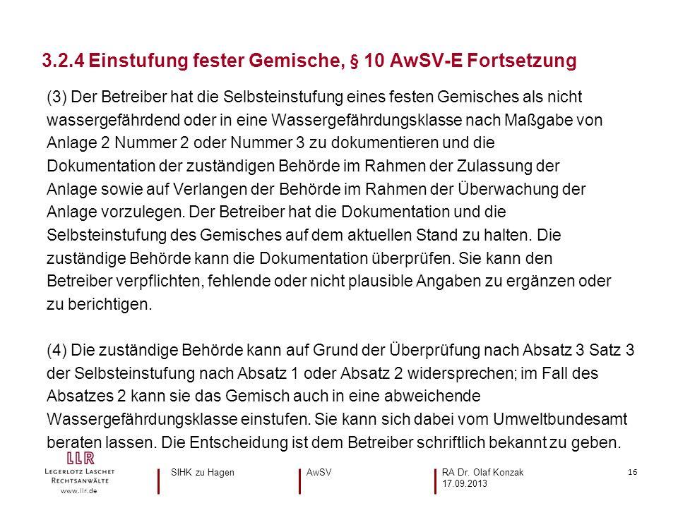 16 www.llr.de (3) Der Betreiber hat die Selbsteinstufung eines festen Gemisches als nicht wassergefährdend oder in eine Wassergefährdungsklasse nach Maßgabe von Anlage 2 Nummer 2 oder Nummer 3 zu dokumentieren und die Dokumentation der zuständigen Behörde im Rahmen der Zulassung der Anlage sowie auf Verlangen der Behörde im Rahmen der Überwachung der Anlage vorzulegen.