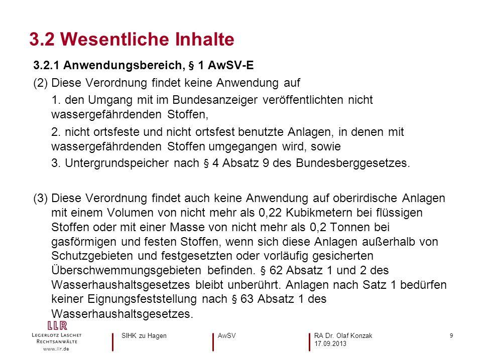9 www.llr.de 3.2.1 Anwendungsbereich, § 1 AwSV-E (2) Diese Verordnung findet keine Anwendung auf 1. den Umgang mit im Bundesanzeiger veröffentlichten