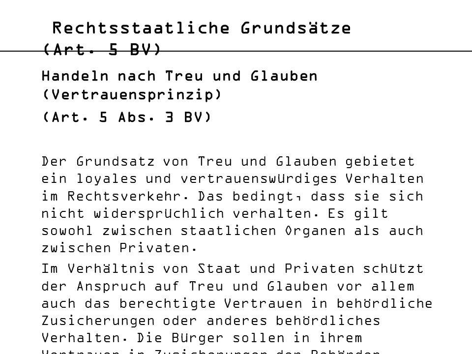 Rechtsstaatliche Grundsätze (Art. 5 BV) Handeln nach Treu und Glauben (Vertrauensprinzip) (Art. 5 Abs. 3 BV) Der Grundsatz von Treu und Glauben gebiet