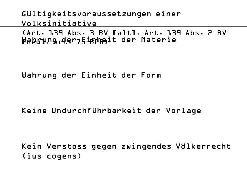Gültigkeitsvoraussetzungen einer Volksinitiative (Art. 139 Abs. 3 BV [alt], Art. 139 Abs. 2 BV [neu], Art. 75 BPR) Wahrung der Einheit der Materie Wah