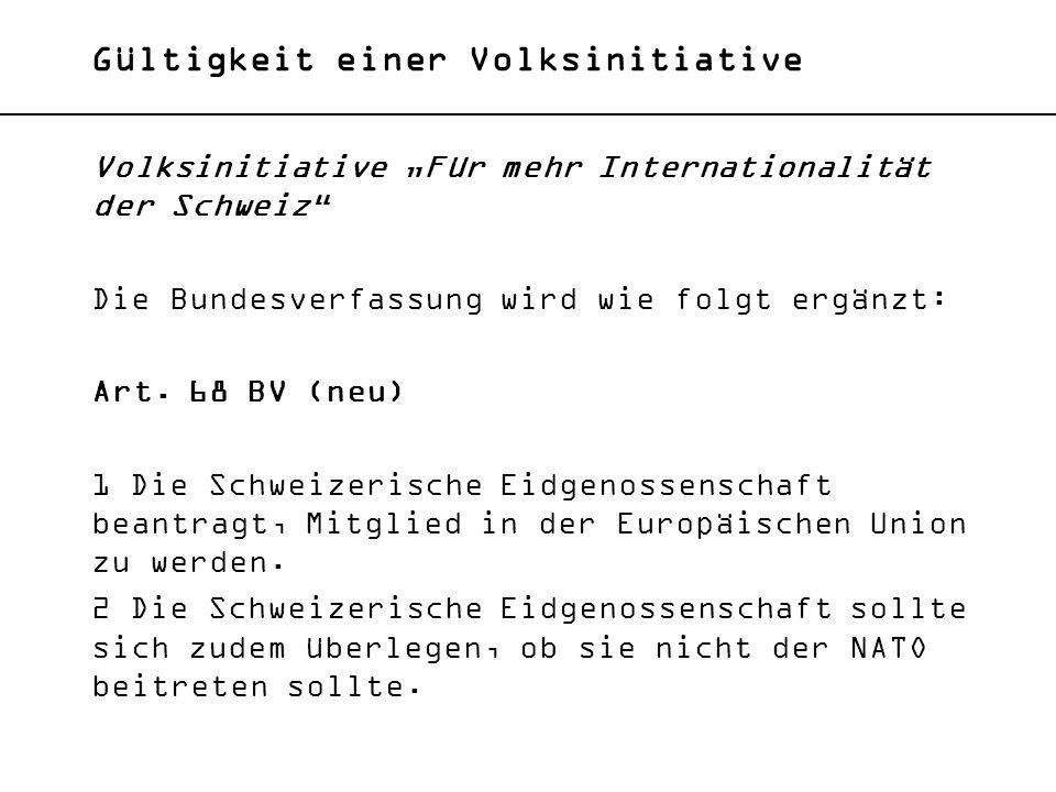 Gültigkeit einer Volksinitiative Volksinitiative Für mehr Internationalität der Schweiz Die Bundesverfassung wird wie folgt ergänzt: Art. 68 BV (neu)