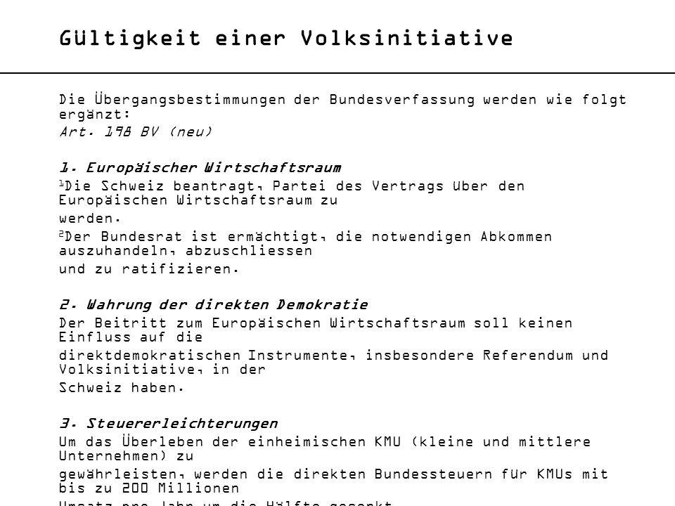 Gültigkeit einer Volksinitiative Die Übergangsbestimmungen der Bundesverfassung werden wie folgt ergänzt: Art. 198 BV (neu) 1. Europäischer Wirtschaft