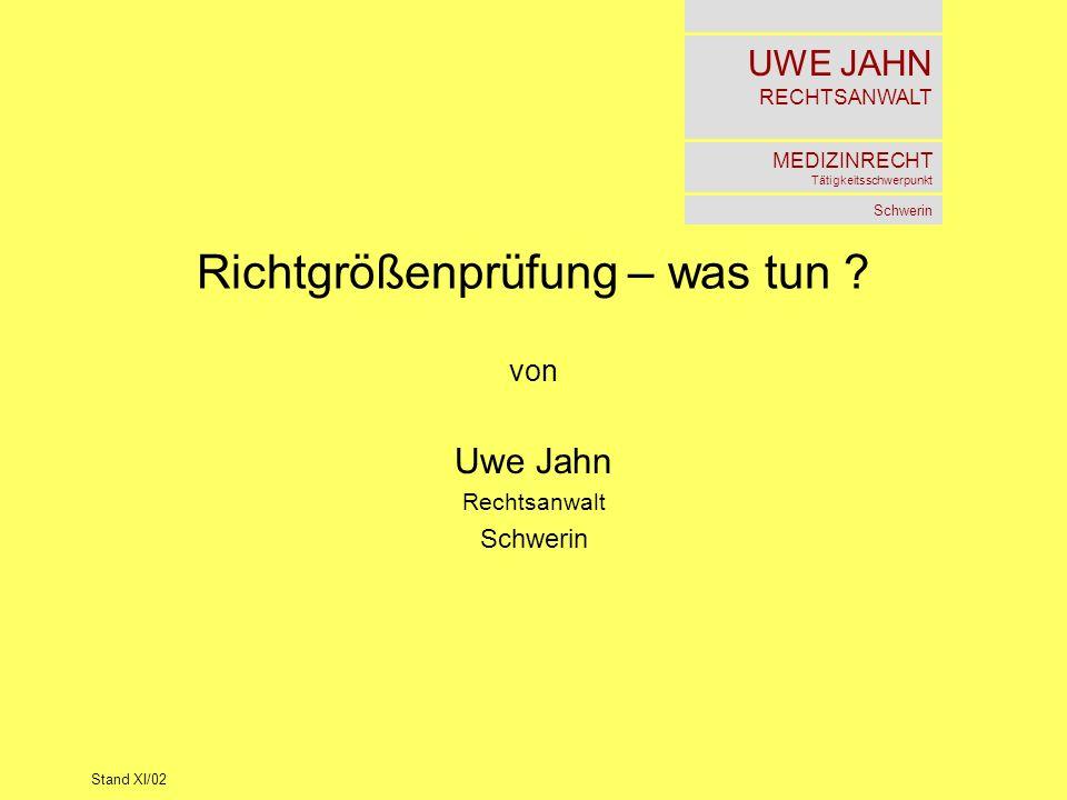 UWE JAHN RECHTSANWALT MEDIZINRECHT Tätigkeitsschwerpunkt Schwerin Stand XI/02 Richtgrößenprüfung – was tun ? von Uwe Jahn Rechtsanwalt Schwerin