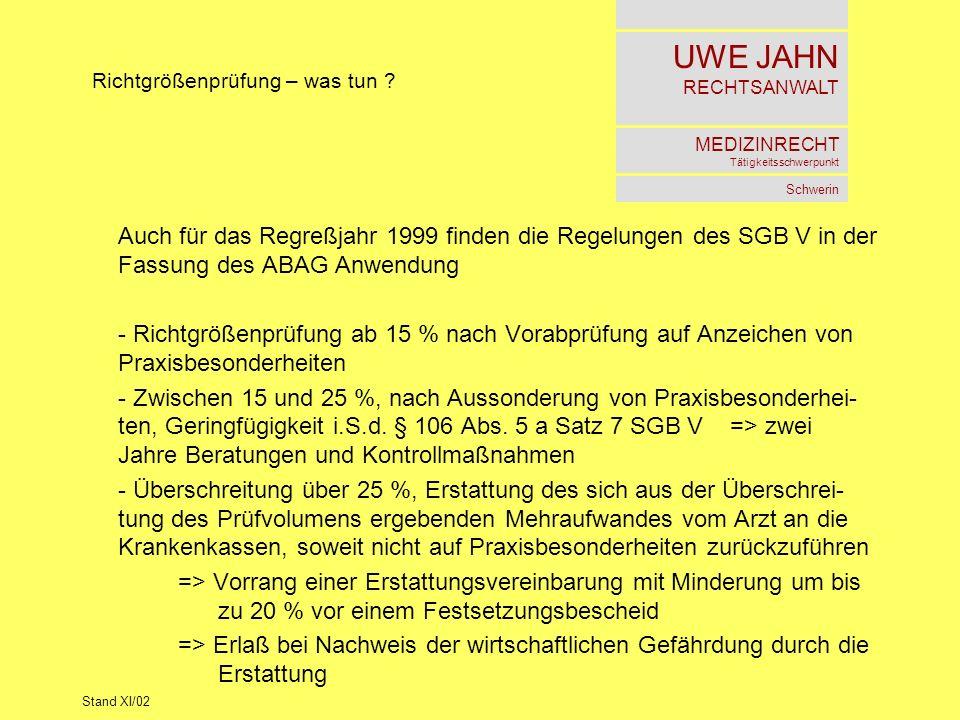UWE JAHN RECHTSANWALT MEDIZINRECHT Tätigkeitsschwerpunkt Schwerin Stand XI/02 Richtgrößenprüfung – was tun ? Auch für das Regreßjahr 1999 finden die R